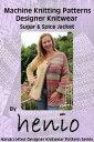 Machine Knitting Pattern: Sugar & Spice JacketHenio Handcrafted Designer Knitwear Single Pattern Series, #1【電子書籍】[ Marianne Henio ]