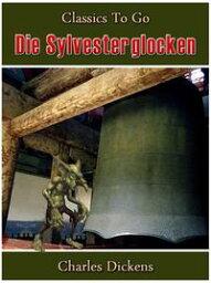 Die Sylvesterglocken【電子書籍】[ Charles Dickens ]