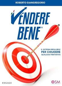 Vendere BeneIl sistema infallibile per chiudere qualsiasi trattativa【電子書籍】[ Roberto Giangregorio ]