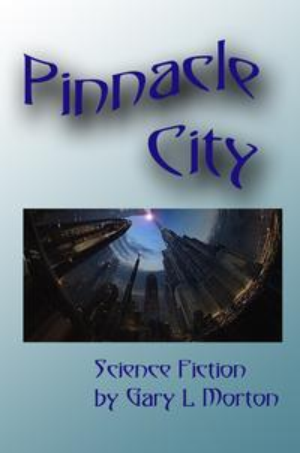 Pinnacle City【電子書籍】[ Gary L Morton ]