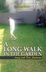 A Long Walk In The Garden: Living With Rett Syndrome【電子書籍】[ Cindy Fourie ]