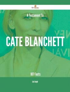 A Testament To Cate Blanchett - 107 Facts【電子書籍】[ Luis Joseph ]