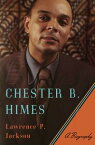 Chester B. Himes: A Biography【電子書籍】[ Lawrence P. Jackson ]