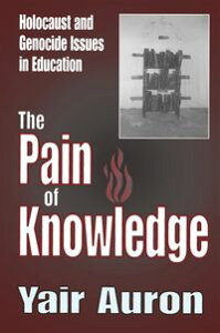 The Pain of KnowledgeHolocaust and Genocide Issues in Education【電子書籍】[ Yair Auron ]