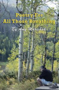 Poetry For All Those Breathing【電子書籍】[ Amy Marschak ]