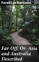 Far Off; Or, Asi...