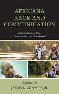 Africana Race and CommunicationA Social Study of Film, Communication, and Social Media【電子書籍】[ Rockell Brown ]