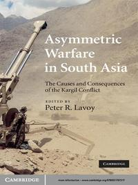 Asymmetric Warfare in South AsiaThe Causes and Consequences of the Kargil Conflict【電子書籍】