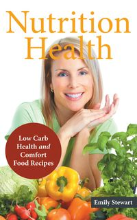 洋書, FAMILY LIFE & COMICS Nutrition Health: Low Carb Health and Comfort Food Recipes Emily Stewart