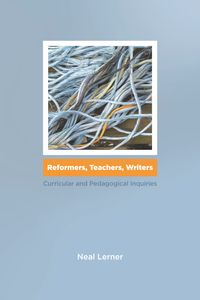 Reformers, Teachers, WritersCurricular and Pedagogical Inquiries【電子書籍】[ Neal Lerner ]