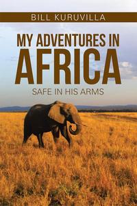 My Adventures in AfricaSafe in His Arms【電子書籍】[ Bill Kuruvilla ]