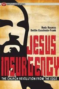 Jesus InsurgencyThe Church Revolution from the Edge【電子書籍】[ Dottie Escobedo-Frank ]