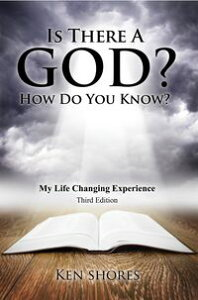 Is there a God? How do you know?My life Changing Experience【電子書籍】[ Ken Shores ]