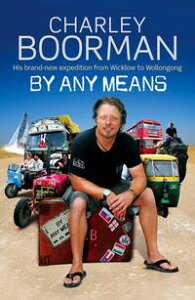 By Any MeansHis Brand New Adventure From Wicklow to Wollongong【電子書籍】[ Charley Boorman ]
