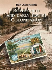 Rothschild and Early Jewish Colonization in Palestine【電子書籍】[ Ran Aaronsohn ]