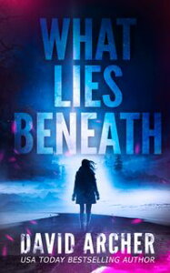 What Lies Beneath【電子書籍】[ David Archer ]