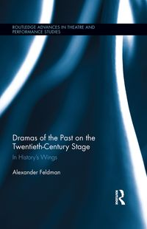 洋書, ART & ENTERTAINMENT Dramas of the Past on the Twentieth-Century StageIn Historys Wings Alexander Feldman