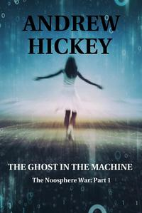 The Ghost in the MachineThe Noosphere Wars, #1【電子書籍】[ Andrew Hickey ]