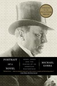 Portrait of a Novel: Henry James and the Making of an American Masterpiece【電子書籍】[ Michael Gorra ]
