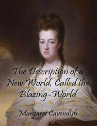 The Description of a New World, Called the Blazing-World【電子書籍】[ Margaret Cavendish ]