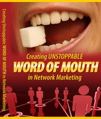 Creating Unstoppable Word Of Mouth In Network Marketing【電子書籍】[ Anonymous ]