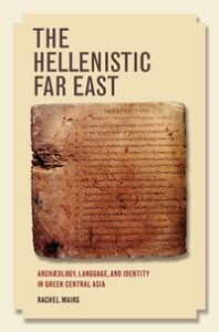 The Hellenistic Far EastArchaeology, Language, and Identity in Greek Central Asia【電子書籍】[ Rachel Mairs ]