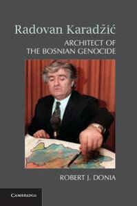 Radovan Karad?i?Architect of the Bosnian Genocide【電子書籍】[ Robert J. Donia ]