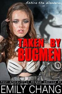 Ashira the Wanderer in Taken by Bugmen【電子書籍】[ Emily Chang ]