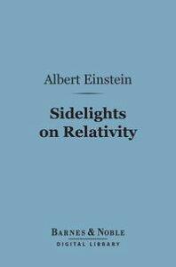 Sidelights on Relativity (Barnes & Noble Digital Library)【電子書籍】[ Albert Einstein ]