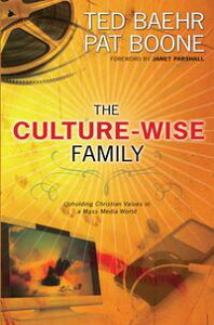 The Culture-Wise FamilyUpholding Christian Values in a Mass Media World【電子書籍】[ Ted Baehr ]