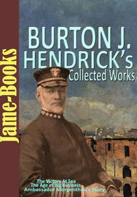 Burton J. Hendrick's Collected Works: The Victory At Sea, The Story of Life Insurance, and More! (5 Works)(Pulitzer Prize work)【電子書籍】[ Burton J. Hendrick ]