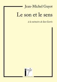 Le son et le sens? la m?moire de Ian Curtis【電子書籍】[ Jean-Michel GUYOT ]