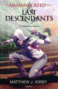 An Assassin's Creed series ? Last descendants, Tome 02La tombe du khan【電子書籍】[ Matthew J. Kirby ]