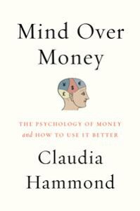 Mind over MoneyThe Psychology of Money and How to Use It Better【電子書籍】[ Claudia Hammond ]