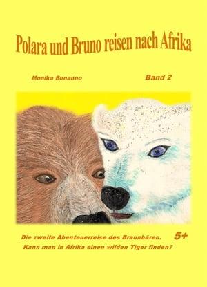 洋書, FICTION & LITERTURE Polara und Bruno reisen nach Afrika Band 2 - Die n?chste Abenteuerreise des Braunb?ren. - Tiergeschichte empfohlen ab 5 Jahre Monika Bonanno