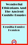Wonderful Ethiopians And The Ancient Cushite Empire【電子書籍】[ Drusilla Dunjee Houston ]