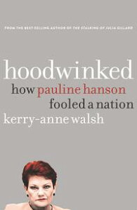 HoodwinkedHow Pauline Hanson fooled a nation【電子書籍】[ Kerry-Anne Walsh ]