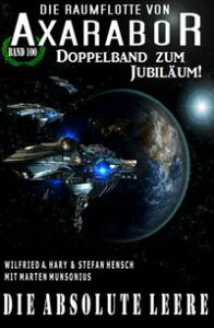 Die absolute Leere: Die Raumflotte von Axarabor - Band 100 Doppelband zum Jubil?um【電子書籍】[ Wilfried A. Hary ]