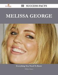 Melissa George 90 Success Facts - Everything you need to know about Melissa George【電子書籍】[ William Harper ]