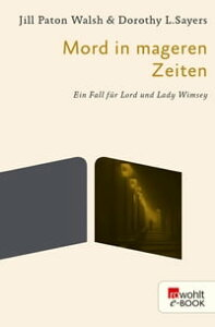 Mord in mageren ZeitenEin Fall f?r Lord und Lady Wimsey【電子書籍】[ Dorothy L. Sayers ]