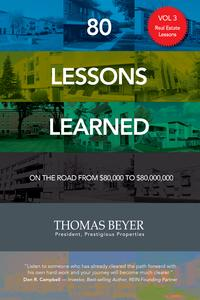 80 Lessons Learned - Volume III - Real Estate LessonsOn the Road from $80,000 to $80,000,000【電子書籍】[ Thomas Beyer ]