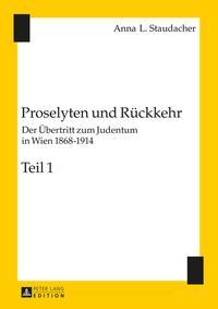 Proselyten und RueckkehrDer Uebertritt zum Judentum in Wien 1868?1914 ? Teil 1 und Teil 2【電子書籍】[ Anna L. Staudacher ]