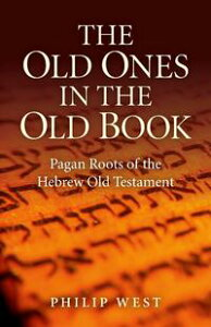 The Old Ones in the Old BookPagan Roots of The Hebrew Old Testament ?【電子書籍】[ Philip West ]