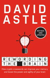 Rewording the BrainHow cryptic crosswords can improve your memory and boost the power and agility of your brain【電子書籍】[ David Astle ]