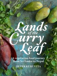 Lands of the Curry LeafA vegetarian food journey from Sri Lanka to Nepal【電子書籍】[ Peter Kuruvita ]