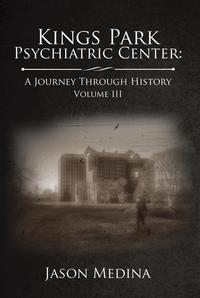Kings Park Psychiatric Center: a Journey Through HistoryVolume Iii【電子書籍】[ Jason Medina ]