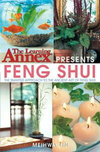 The Learning Annex Presents Feng ShuiThe Smarter Approach to the Ancient Art of Feng Shui【電子書籍】[ The Learning Annex ]