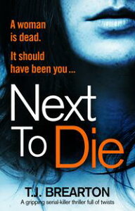 Next to DieA gripping serial killer thriller full of twists【電子書籍】[ T.J. Brearton ]