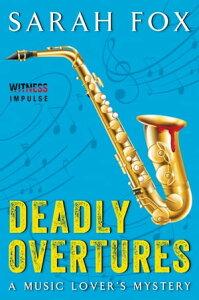 Deadly OverturesA Music Lover's Mystery【電子書籍】[ Sarah Fox ]