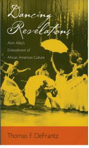 Dancing RevelationsAlvin Ailey's Embodiment of African American Culture【電子書籍】[ Thomas F. DeFrantz ]